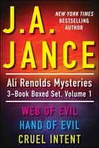 J.A. Jance's Ali Reynolds Mysteries 3-Book Boxed Set, Volume 1: Web of Evil, Hand of Evil, Cruel Intent ebook by J. A. Jance