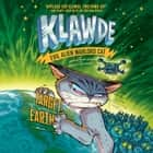 Klawde: Evil Alien Warlord Cat: Target: Earth #4 audiobook by Johnny Marciano, Emily Chenoweth
