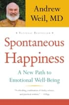 Spontaneous Happiness ebook by Andrew Weil
