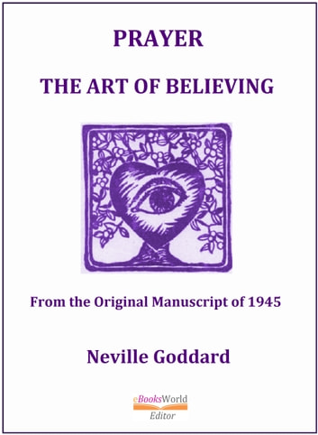 Prayer. The Art of Believing ebook by Neville Goddard