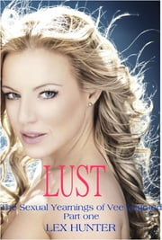 Lust: The Sexual Yearnings of Vee Legrand, Part one ebook by Lex Hunter