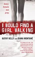 I Would Find a Girl Walking ebook by Diana Montane, Kathy Kelly