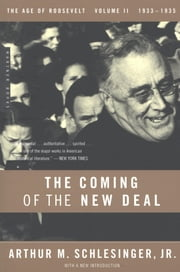 The Coming of the New Deal - 1933-1935, The Age of Roosevelt, Volume II ebook by Arthur M. Schlesinger Jr.