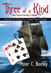 Three of A Kind: Playing The Cards You've Been Dealt Trilogy - The Cane Family's Hand ebook by Peter C.  BonSey