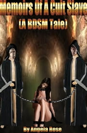 Memoirs Of A Cult Slave (A BDSM Tale) ebook by Angela Rose