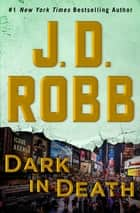 Dark in Death - An Eve Dallas Novel (In Death, Book 46) ebook by J.D. Robb