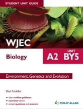 WJEC Biology A2 Student Unit Guide: Unit BY5 eBook: Environment, Genetics and Evolution ebook by Dan Foulder