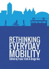 Rethinking everyday mobility - Results and lessons learned from the CIVITA S-ELAN project ebook by Franc Trček,Drago Kos