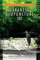 Japanese Acupuncture 101 ebook by Carl Wagner, DOM, Dipl.Ac.