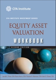 Equity Asset Valuation Workbook ebook by Thomas R. Robinson,Elaine Henry,John D. Stowe,Jerald E. Pinto