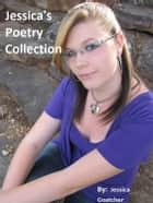 Jessica's Poetry Collection ebook by Jessica Goatcher
