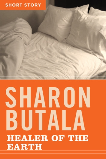 Healer Of The Earth - Short Story ebook by Sharon Butala