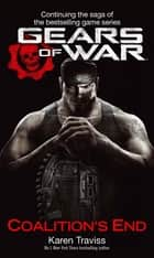 Gears Of War: Coalition's End - Coalition's End ebook by Karen Traviss