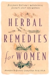 Herbal Remedies for Women - Discover Nature's Wonderful Secrets Just for Women ebook by Amanda McQuade Crawford