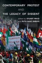 Contemporary Protest and the Legacy of Dissent ebook by Stuart Price, Ruth Sanz Sabido