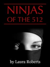 Ninjas of the 512 ebook by Laura Roberts