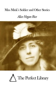 Miss Mink's Soldier and Other Stories ebook by Alice Hegan Rice