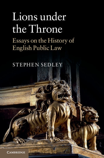 Lions under the Throne - Essays on the History of English Public Law ebook by Stephen Sedley