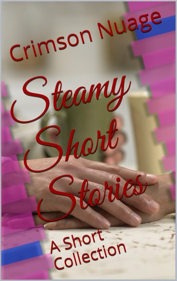 Steamy Short Stories - A Short Collection ebook by Crimson Nuage