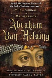 The Journal of Professor Abraham Van Helsing ebook by Allen C. Kupfer