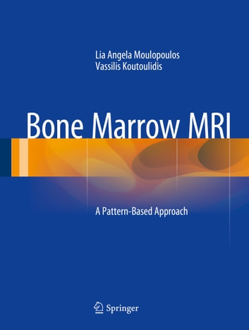 Bone Marrow MRI - A Pattern-Based Approach ebook by Lia Angela Moulopoulos,Vassilis Koutoulidis