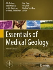 Essentials of Medical Geology - Revised Edition ebook by Olle Selinus,Brian Alloway,Jose Centeno,Robert Finkelman,Ron Fuge,Ulf Lindh,Pauline Smedley