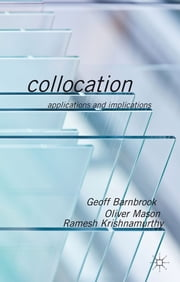 Collocation - Applications and Implications ebook by Dr Geoff Barnbrook,Dr Oliver Mason,Mr Ramesh Krishnamurthy