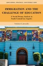 Immigration and the Challenge of Education - A Social Drama Analysis in South Central Los Angeles ebook by N. Jaramillo