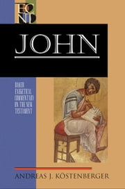 John (Baker Exegetical Commentary on the New Testament) ebook by Andreas J. Köstenberger