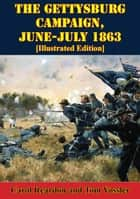 The Gettysburg Campaign, June-July 1863 [Illustrated Edition] ebook by Carol Reardon, Tom Vossler