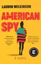 American Spy - A Novel ebook by Lauren Wilkinson