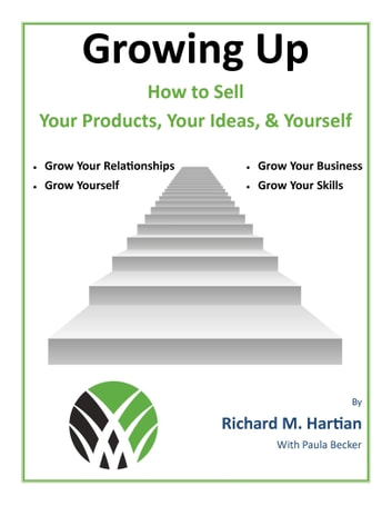 Growing Up: How to Sell Your Products, Your Ideas, & Yourself ebook by Richard M. Hartian