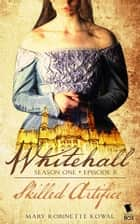 Skilled Artifice (Whitehall Season 1 Episode 2) ebook by Mary Robinette Kowal, Sarah Smith, Liz Duffy Adams,...