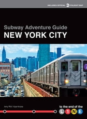 Subway Adventure Guide: New York City - To the End of the Line  eBook par Kyle Knoke, Amy Plitt
