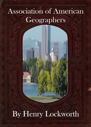 Association of American Geographers ebook by Henry Lockworth,Eliza Chairwood,Bradley Smith