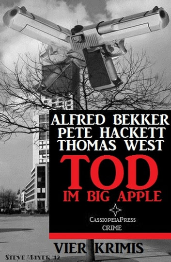 Tod im Big Apple: Vier Krimis - Cassiopeiapress Spannung ebook by Alfred Bekker,Pete Hackett,Thomas West