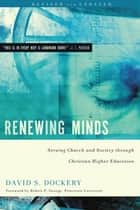 Renewing Minds: Serving Church and Society Through Christian Higher Education, Revised and Updated ebook by David S. Dockery