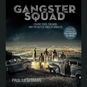 Gangster Squad - Covert Cops, the Mob, and the Battle for Los Angeles audiobook by Paul Lieberman