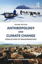 Anthropology and Climate Change - From Actions to Transformations ebook by Susan A. Crate, Mark Nuttall