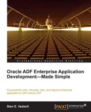 Oracle ADF Enterprise Application Development—Made Simple ebook by Sten E. Vesterli