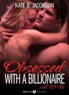 Boxed Set: Obsessed with a Billionaire, Vol. 10-12 ebook by Kate B. Jacobson