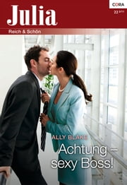 Achtung - sexy Boss! ebook by Ally Blake
