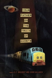 Your Father on the Train of Ghosts ebook by John  Gallaher,G.C. Waldrep