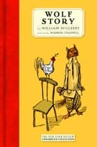 Wolf Story ebook by William McCleery,Warren Chappell