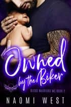 Owned by the Biker: An MC Romance - Blood Warriors MC, #2 ebook by
