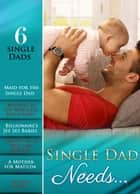 Single Dad Needs...: Maid for the Single Dad / Mistress to the Merciless Millionaire / Billionaire's Jet Set Babies / Promoted: to Wife and Mother / A Mother for Matilda / Mystery Lover (Mills & Boon e-Book Collections) ebook by Susan Meier, Abby Green, Catherine Mann,...