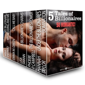 5 Tales of Billionaires. So Romantic! ebook by Mina Shepard,Emma M. Green,Lisa Swann,Phoebe P. Campbell,Hannah Taylor