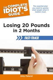 The Complete Idiot's Guide to Losing 20 Pounds in 2 Months Fast-Track ebook by Wendy Watkins