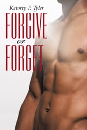Forgive or Forget ebook by Katorry F. Tyler