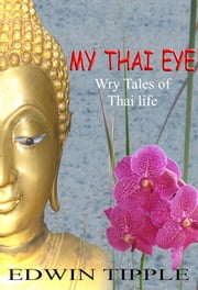 My Thai Eye - Wry look at Thai life ebook by Edwin Tipple